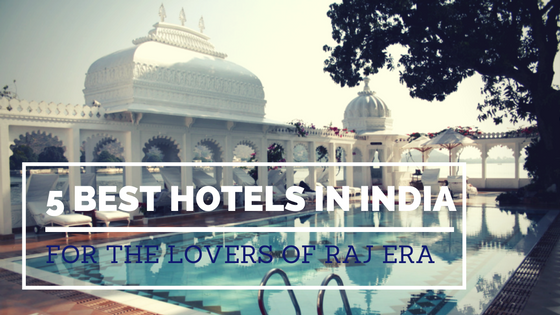 5-best-hotels-on-india-for-the-lovers-of-raj-era