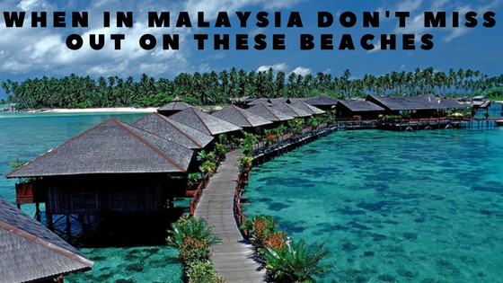 when-in-malaysia-dont-miss-out-on-these-beaches