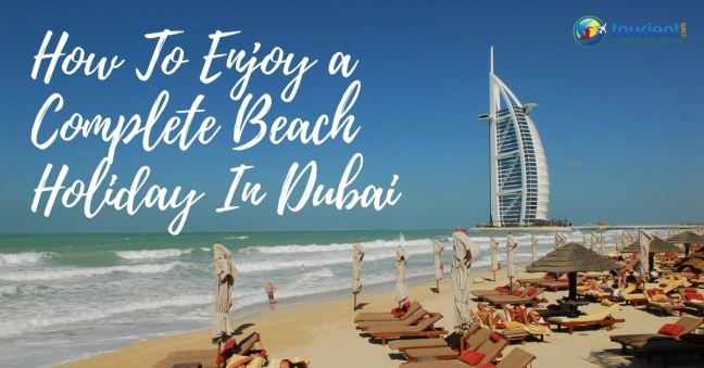 How To Enjoy A Complete Beach Holiday In Dubai